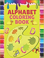 Alphabet Coloring Book: My Best Toddler Coloring Book . 110 coloring pages !! -Easy, big, giant, simple picture coloring books for toddlers, 2-4 year olds, early learning, preschool and preschool.