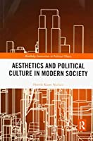 Aesthetics and Political Culture in Modern Society (Routledge Innovations in Political Theory)