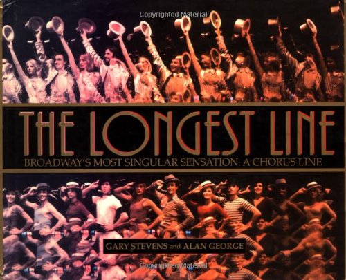 The Longest Line: Broadway's Most Singular Sensation: A Chorus Line