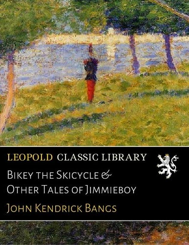 受益者条件付き飢えBikey the Skicycle & Other Tales of Jimmieboy