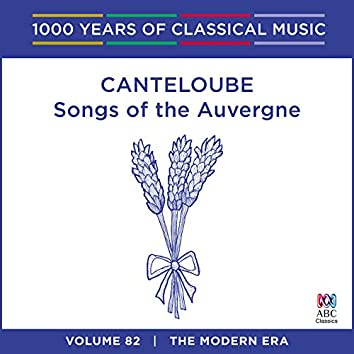 Canteloube: Songs Of The Auvergne (1000 Years Of Classical Music, Vol. 82)