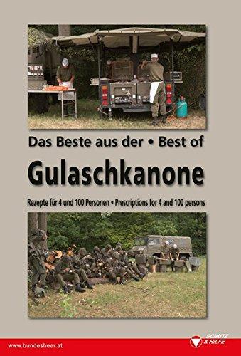 Das Beste aus der Gulaschkanone /The Best of Gulaschkanona: Rezepte für 4 und 100 Personen /Precriptions for 4 and 100 Persons. Deutsch - Englisch