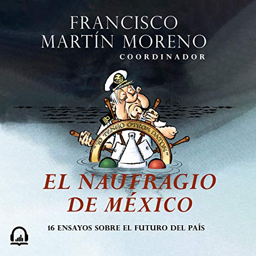 El naufragio de México [The Collapse of Mexico] Audiobook By Francisco Martín Moreno cover art