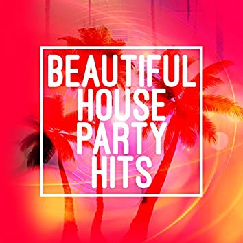 Beautiful House Party Hits