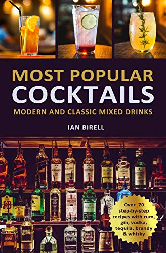 MOST POPULAR COCKTAILS: Modern and Classic Mixed Drinks. Recipe Book