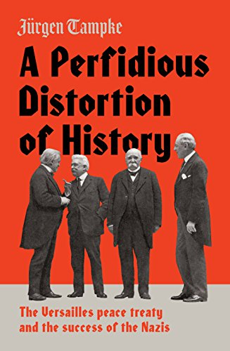 A Perfidious Distortion of History: the Versailles Peace Treaty and the success of the Nazis (English Edition)