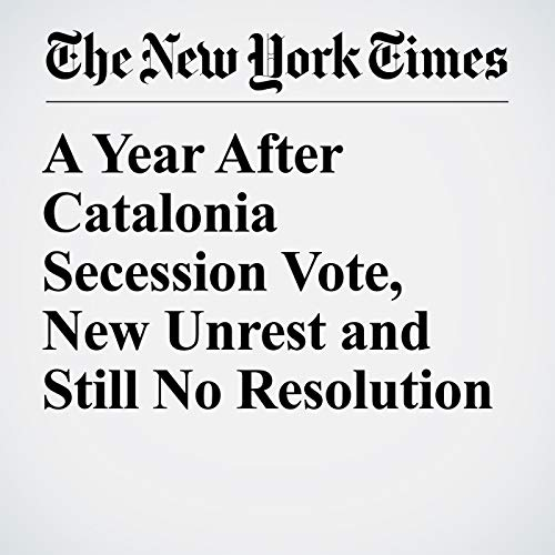 A Year After Catalonia Secession Vote, New Unrest and Still No Resolution copertina