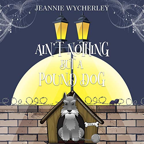 Ain't Nothing But a Pound Dog (A Paranormal Animal Cozy Mystery): Spellbound Hound Magic and Mystery, Book 1
