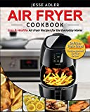 Air Fryer Cookbook: Easy & Healthy Air Fryer Recipes for the Everyday Home - Delicious Triple-Tested, Family-Approved Air Fryer Recipes