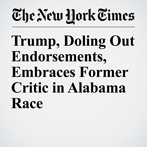 Trump, Doling Out Endorsements, Embraces Former Critic in Alabama Race copertina