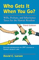 Who Gets It When You Go: Wills, Probate, and Inheritance Taxes for the Hawaii Resident (Latitude 20 Books (Paperback))