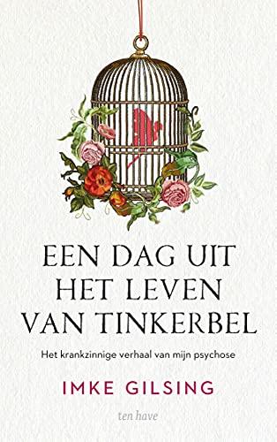 Een dag uit het leven van Tinkerbel: Het krankzinnige verhaal van mijn psychose (Dutch Edition)