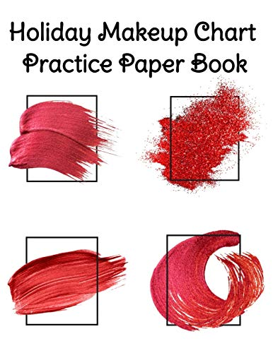 Holiday Makeup Chart Practice Paper Book: Make Up Artist Face Charts Practice Paper For Painting Face On Paper With Real Make-Up Brushes & Applicators ... - Notepad For Beauty School Students