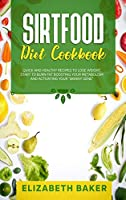 """Sirtfood Diet Cookbook: Quick and Healthy Recipes to Lose Weight. Start to Burn Fat Boosting Your Metabolism and Activating Your """"Skinny Gene""""."""