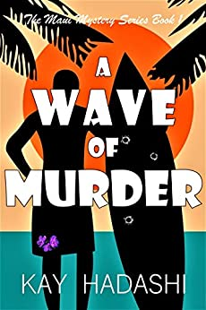 A Wave of Murder: Mother, Mayor, Murder, Maui (The Maui Mystery Series Book 1) by [Kay Hadashi]