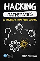 Hacking Mathematics: 10 Problems That Need Solving (Hack Learning Series)