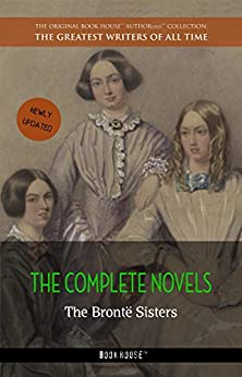 The Brontë Sisters: The Complete Novels (The Greatest Writers of All Time Book 18) by [Emily Brontë, Charlotte Bronte, Anne Bronte]