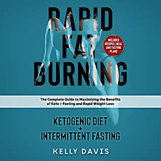 Rapid Fat Burning: Ketogenic Diet + Intermittent Fasting     The Complete Guide to Maximizing the Benefits of Keto + Fasting and Rapid Weight Loss              By:                                                                                                                                 Kelly Davis                               Narrated by:                                                                                                                                 Marie Chambers                      Length: 1 hr and 51 mins     13 ratings     Overall 4.9