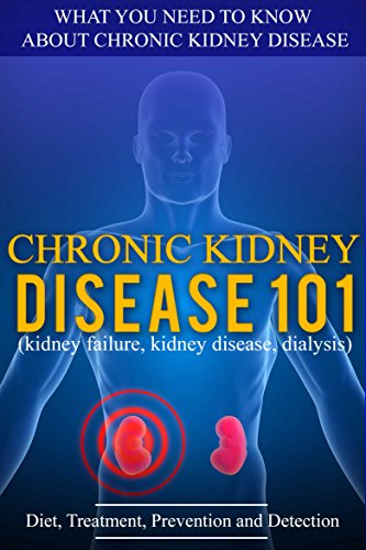 Kidney Disease: for beginners - What You Need to Know About Chronic Kidney Disease: Diet, Treatment,