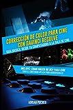 Corrección de Color para Cine con Davinci Resolve: Guía Básica: Desde tu computadora a la sala de cine