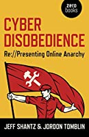 Cyber Disobedience: Re://Presenting Online Anarchy