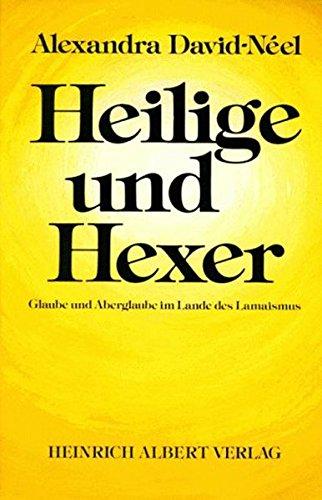 Heilige + Hexer: Glaube und Aberglaube im Lande des Lamaismus (Klassiker der Reiseliteratur)