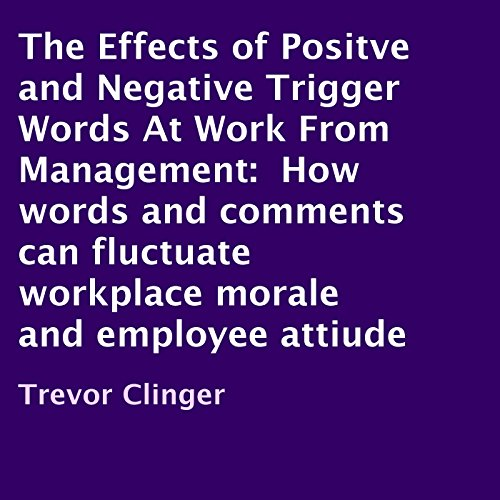 The Effects of Positve and Negative Trigger Words at Work From Management audiobook cover art