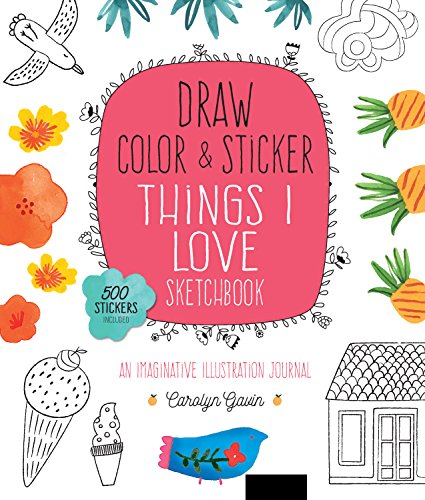 Gavin, C: Draw, Color, and Sticker Things I Love Sketchbook: An Imaginative Illustration Journal (Colouring Books)