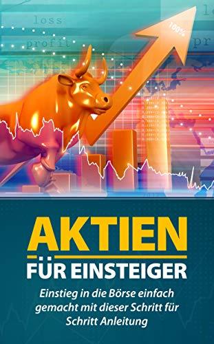 Aktien für Einsteiger: Einstieg in die Börse einfach gemacht mit dieser Schritt für Schritt Anleitung