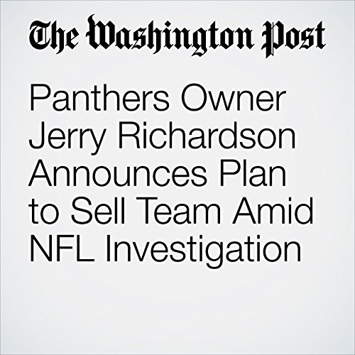 Panthers Owner Jerry Richardson Announces Plan to Sell Team Amid NFL Investigation copertina