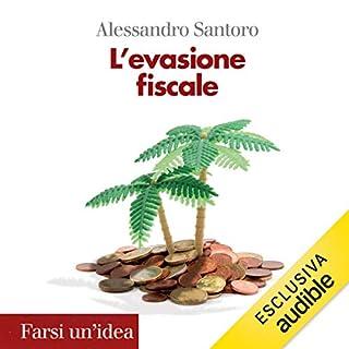L'evasione fiscale                   Di:                                                                                                                                 Alessandro Santoro                               Letto da:                                                                                                                                 Luca Muschio                      Durata:  4 ore e 15 min     1 recensione     Totali 5,0