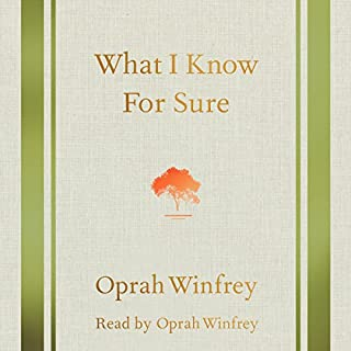 What I Know for Sure                   By:                                                                                                                                 Oprah Winfrey                               Narrated by:                                                                                                                                 Oprah Winfrey                      Length: 3 hrs and 53 mins     1,685 ratings     Overall 4.7