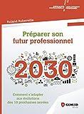 Préparer son futur professionnel - Comment s'adapter aux évolutions des 10 prochaines années