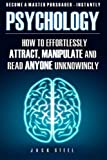 Psychology: How To Effortlessly Attract, Manipulate And Read Anyone Unknowingly: How To Effortlessly Attract, Manipulate And Read Anyone Unknowingly - Become A Master Persuader INSTANTLY