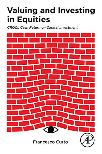 Valuing and Investing in Equities: CROCI: Cash Return on Capital Investment