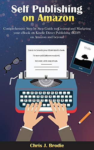 Self-Publishing on Amazon: Comprehensive Step by Step Guide to Creating and Marketing your eBook on Kindle Direct Publishing (KDP) on Amazon and beyond (Entrepreneurial Pursuits) (English Edition)