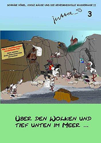 Schräge Vögel, coole Mäuse und die geheimnisvolle Wassernase Teil II: Über den Wolken und tief unten im Meer ...