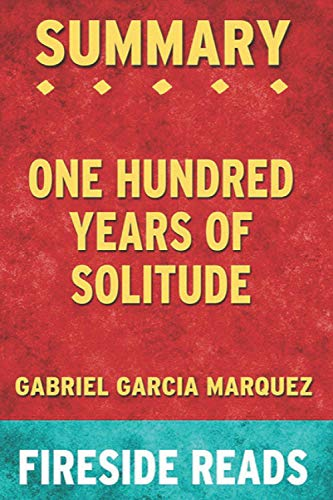 Summary of One Hundred Years of Solitude: by Fireside Reads