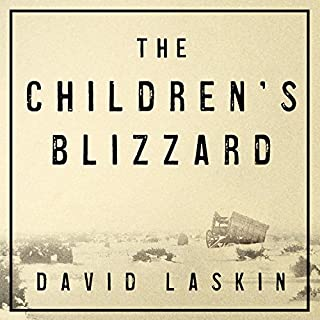 The Children's Blizzard                   By:                                                                                                                                 David Laskin                               Narrated by:                                                                                                                                 Paul Woodson                      Length: 9 hrs and 34 mins     109 ratings     Overall 4.1