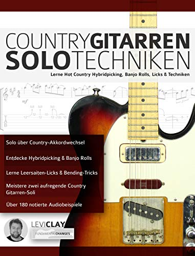 Country Gitarren-Solo-Techniken: Lerne Hot Country Hybridpicking, Banjo Rolls, Licks & Techniken (Countrygitarre spielen 3) (German Edition)