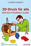 3D-Druck für alle: Der Do-it-yourself-Guide - Florian Horsch