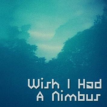 Wish I Had a Nimbus