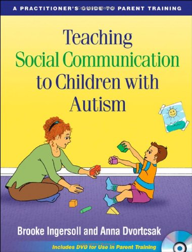 Teaching Social Communication to Children with Autism: A Practitioner's Guide to Parent Training