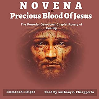 Novena Devotion to the Most Precious Blood of Our Lord Jesus Christ     The Powerful Devotional Chaplet Rosary of Healing              By:                                                                                                                                 Fr. Emmanuel Bright                               Narrated by:                                                                                                                                 Anthony G. Chiappetta                      Length: 22 mins     Not rated yet     Overall 0.0