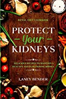 Renal Diet Cookbook: PROTECT YOUR KIDNEYS - Delicious Recipes To Maintain A Healthy and Functioning Kidney