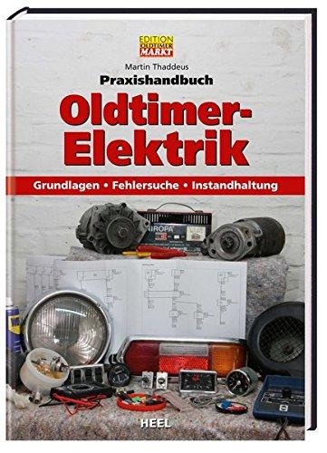 EDITION MARKT Praxishandbuch Oldtimer Elektrik: Grundlagen – Fehlersuche – Instandhaltung (VLB Reihenkürzel: RD303 - Praxishandbuch)