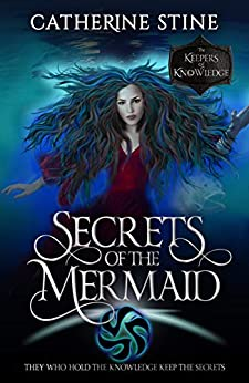 Secrets of the Mermaid: A Paranormal Romance Urban Fantasy (The Keepers of Knowledge Series Book 6) by [Catherine Stine]