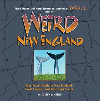 Weird New England  Your Travel Guide to New England s Local Legends and Best Kept Secrets