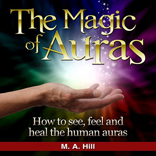The Magic of Auras     How to See, Feel and Heal the Human Auras              By:                                                                                                                                 M.A Hill                               Narrated by:                                                                                                                                 Heather Jane Hogan                      Length: 1 hr and 17 mins     8 ratings     Overall 4.4