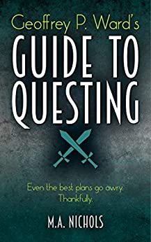Geoffrey P. Ward's Guide to Questing (Villainy Consultant Series Book 2) by [M.A. Nichols]